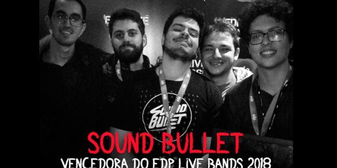 Sound Bullet vence edição 2018 do EDP Live Bands Brasil