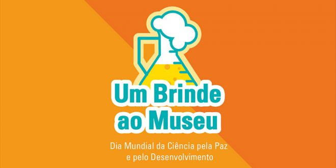 Um Brinde ao Museu: cidades se unem para celebrar o Dia Mundial da Ciência pela Paz e pelo Desenvolvimento